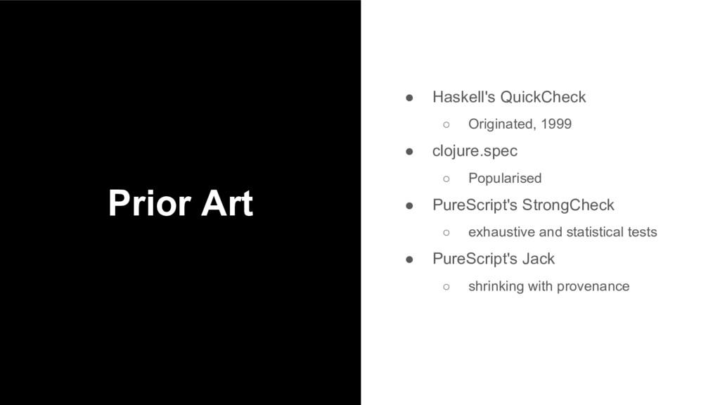 Prior Art ● Haskell's QuickCheck ○ Originated, ...