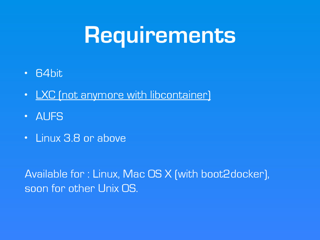 Requirements • 64bit • LXC (not anymore with li...