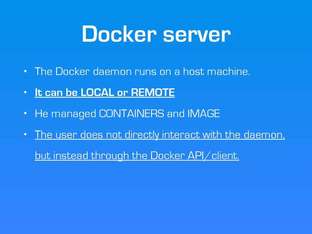 Docker server • The Docker daemon runs on a hos...