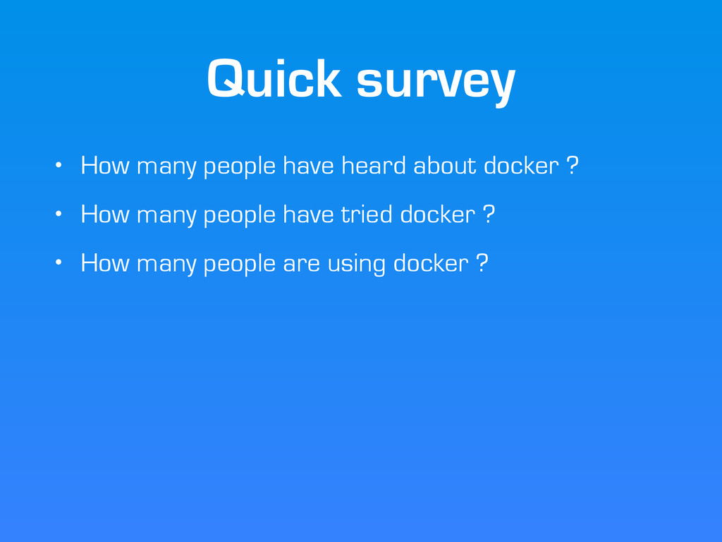 Quick survey • How many people have heard about...