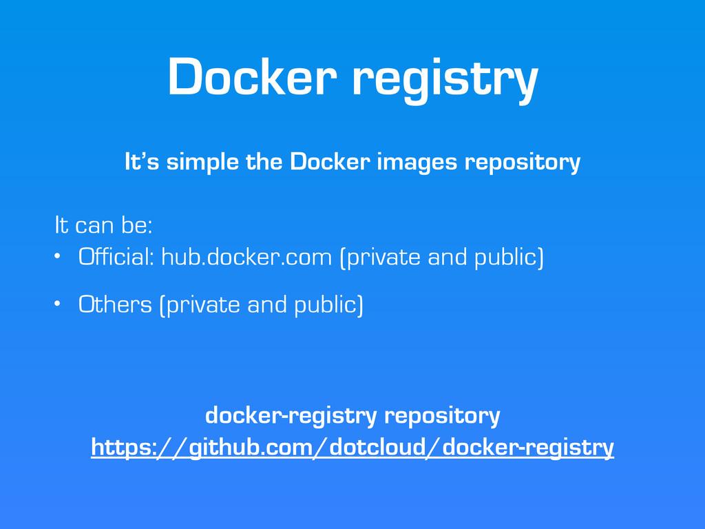 Docker registry It's simple the Docker images r...