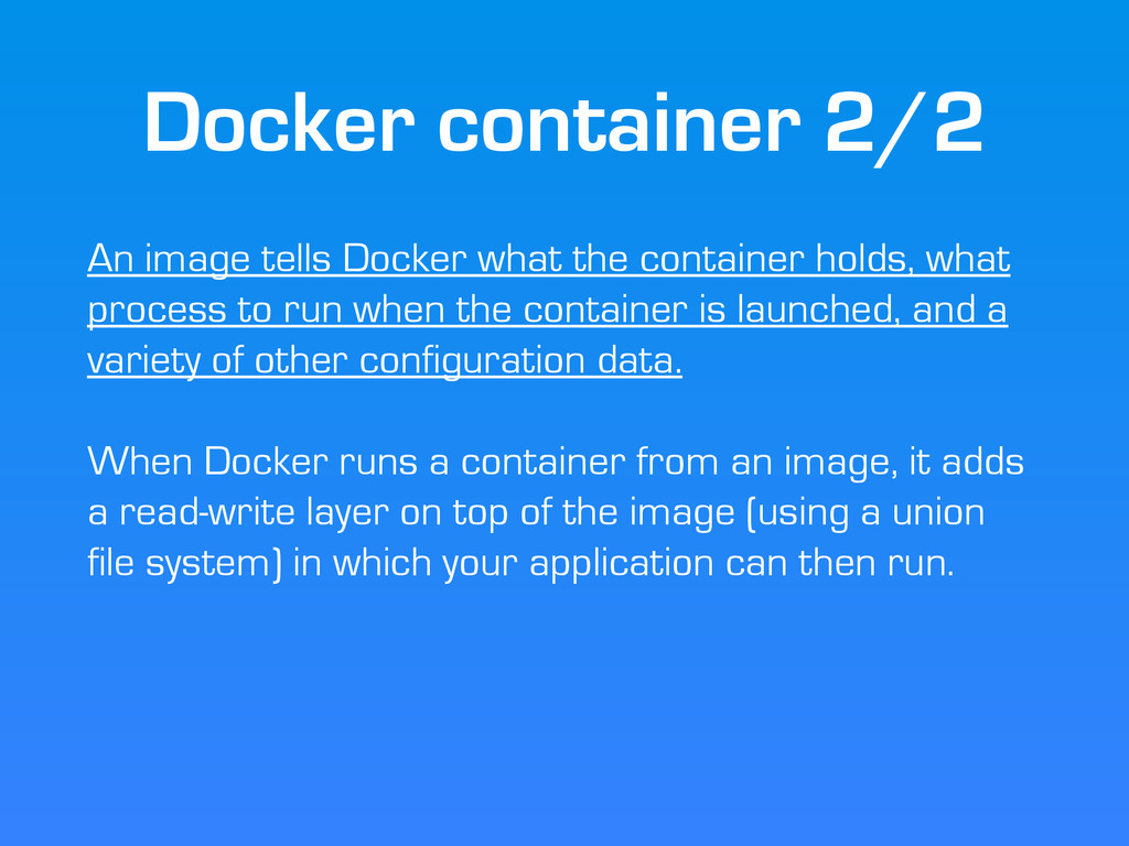 Docker container 2/2 An image tells Docker what...