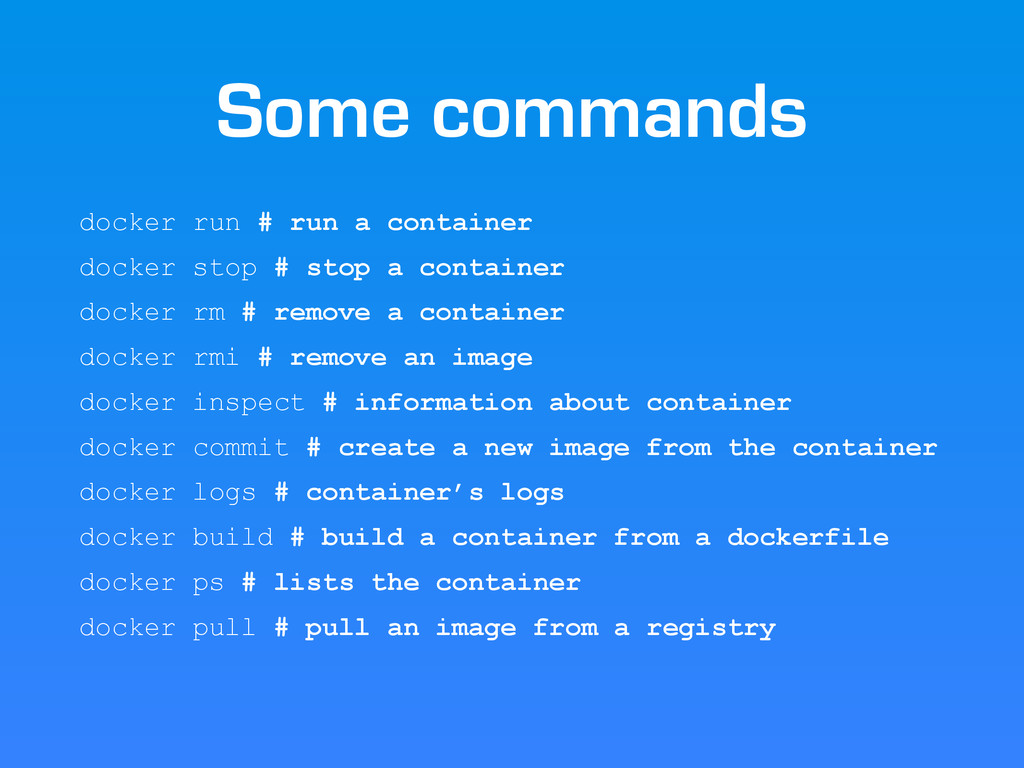 Some commands docker run # run a container dock...