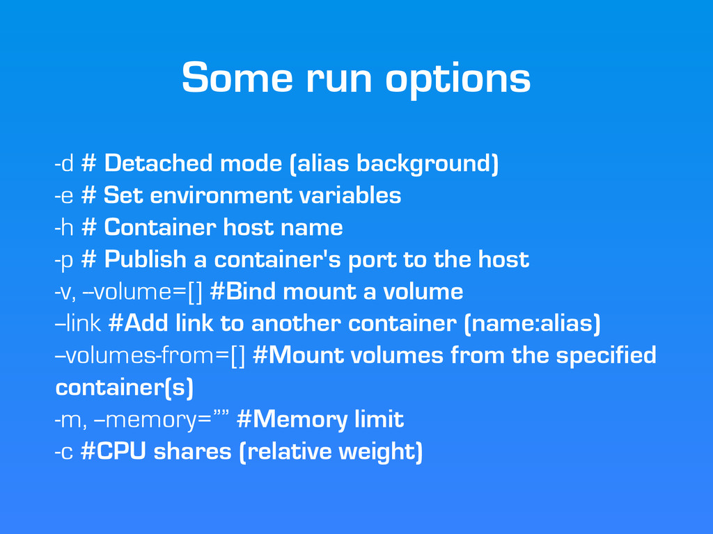 Some run options -d # Detached mode (alias back...