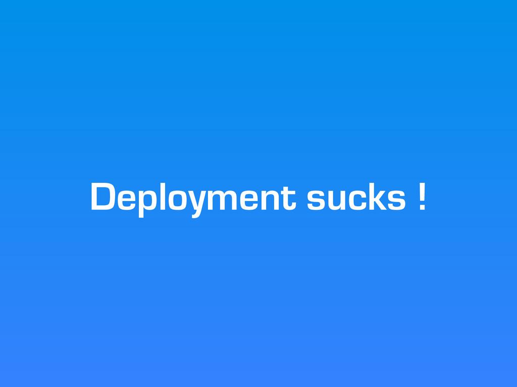 Deployment sucks !