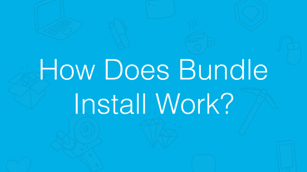 How Does Bundle Install Work?