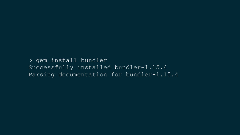 › gem install bundler Successfully installed bu...