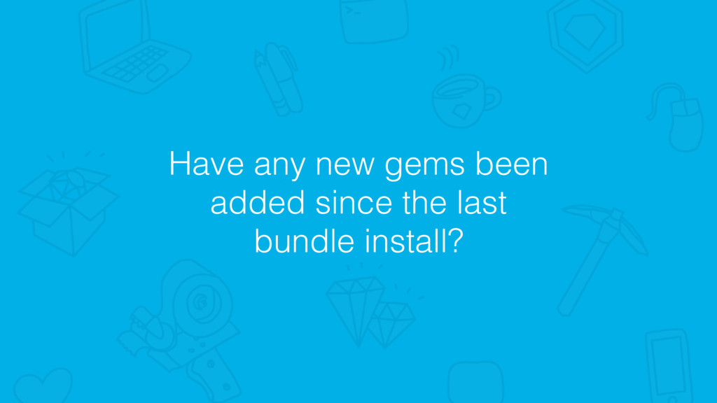 Have any new gems been added since the last bun...