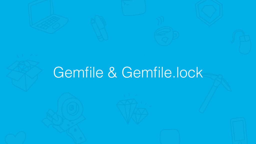 Gemfile & Gemfile.lock