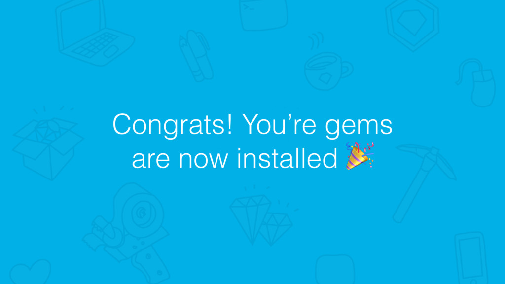 Congrats! You're gems are now installed