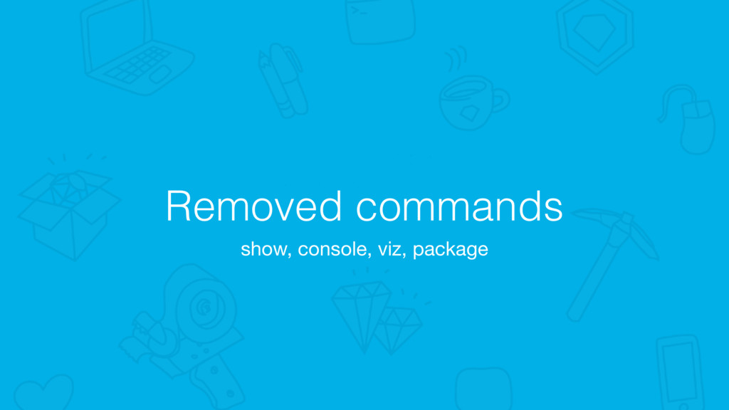 Removed commands show, console, viz, package