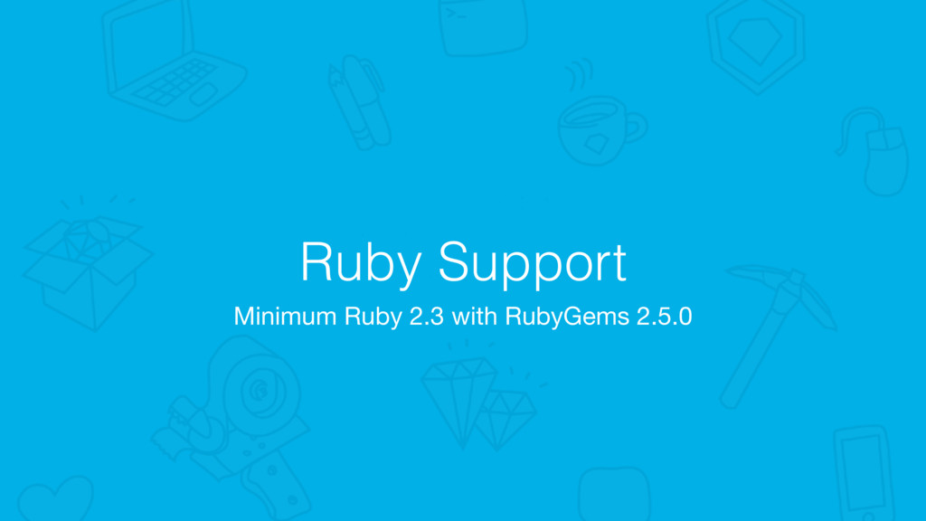 Ruby Support Minimum Ruby 2.3 with RubyGems 2.5...