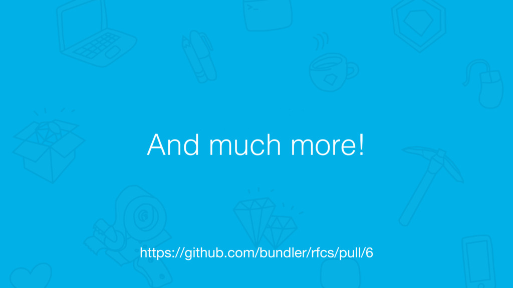 And much more! https://github.com/bundler/rfcs/...