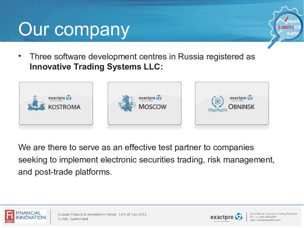 Our company • Three software development centre...