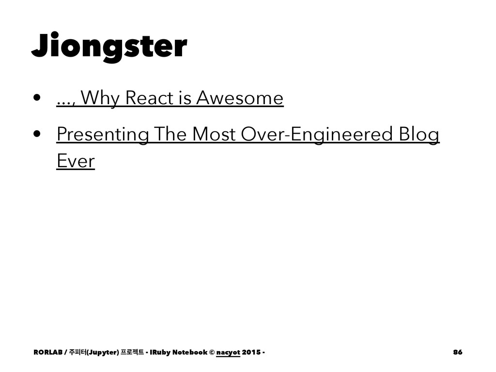 Jiongster • ..., Why React is Awesome • Present...