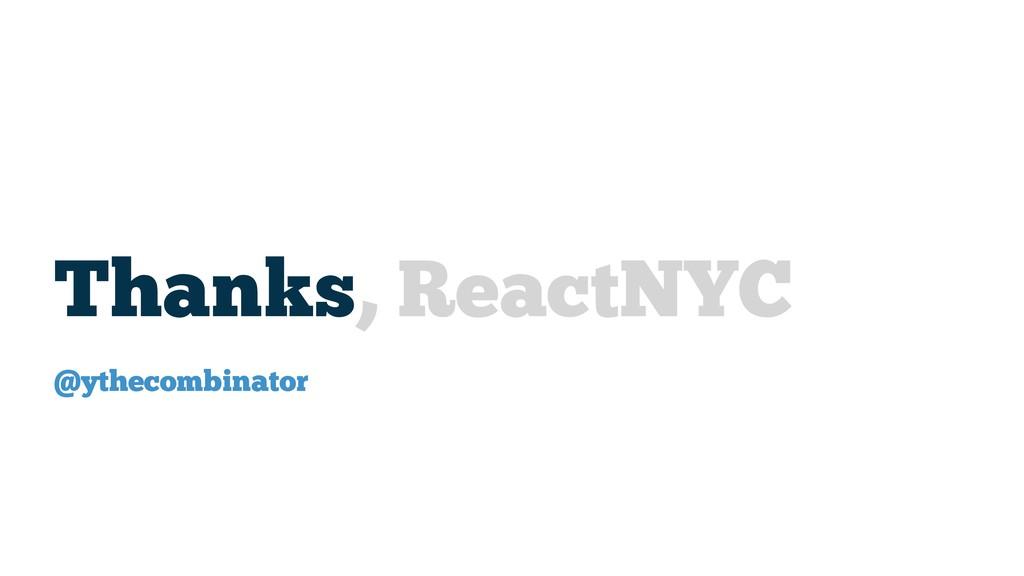 Thanks, ReactNYC @ythecombinator