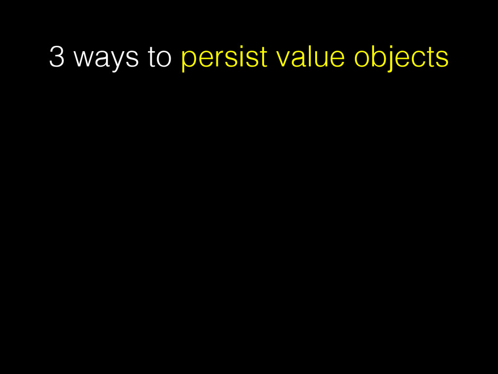 3 ways to persist value objects