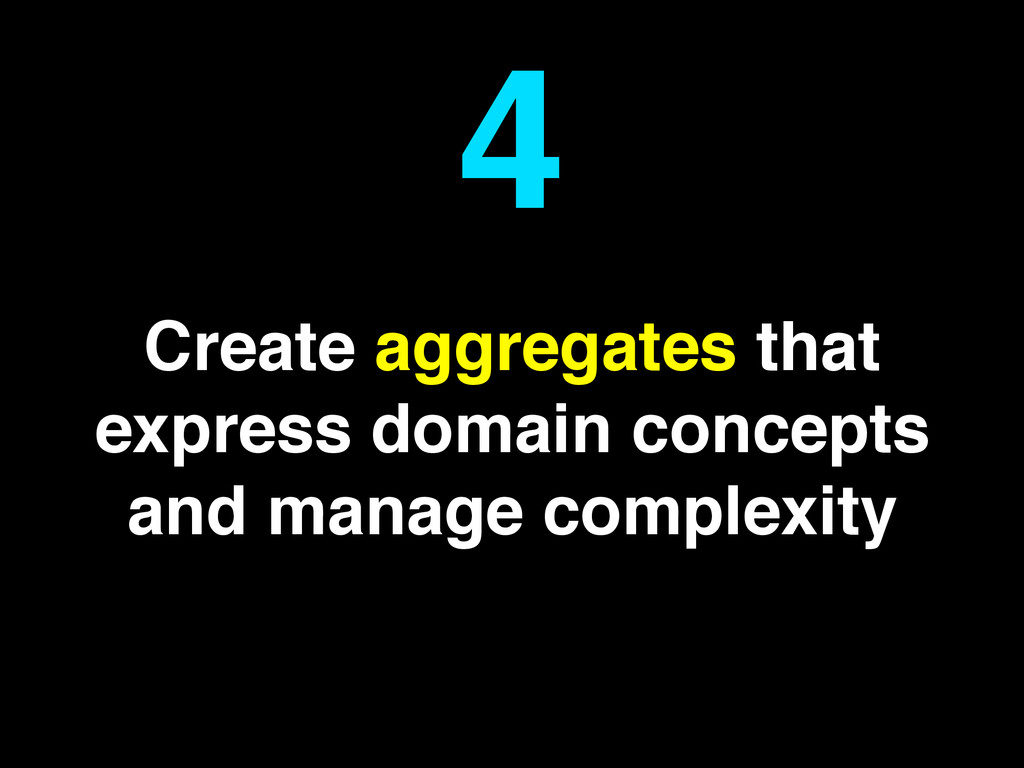 Create aggregates that express domain concepts ...