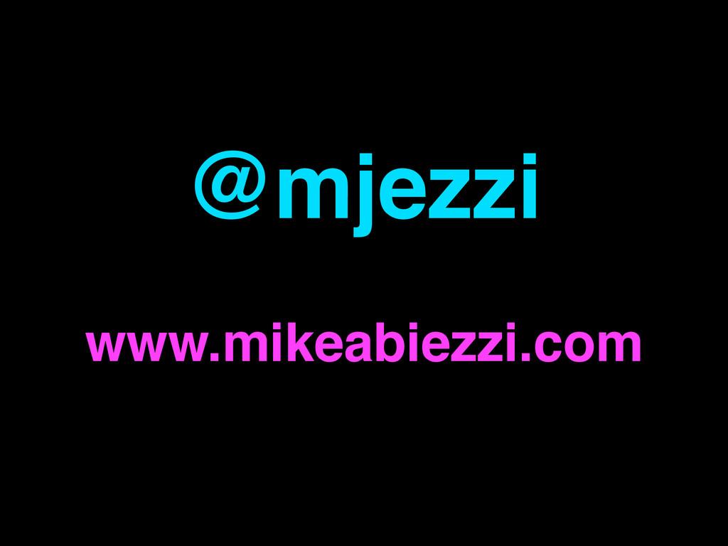 @mjezzi www.mikeabiezzi.com