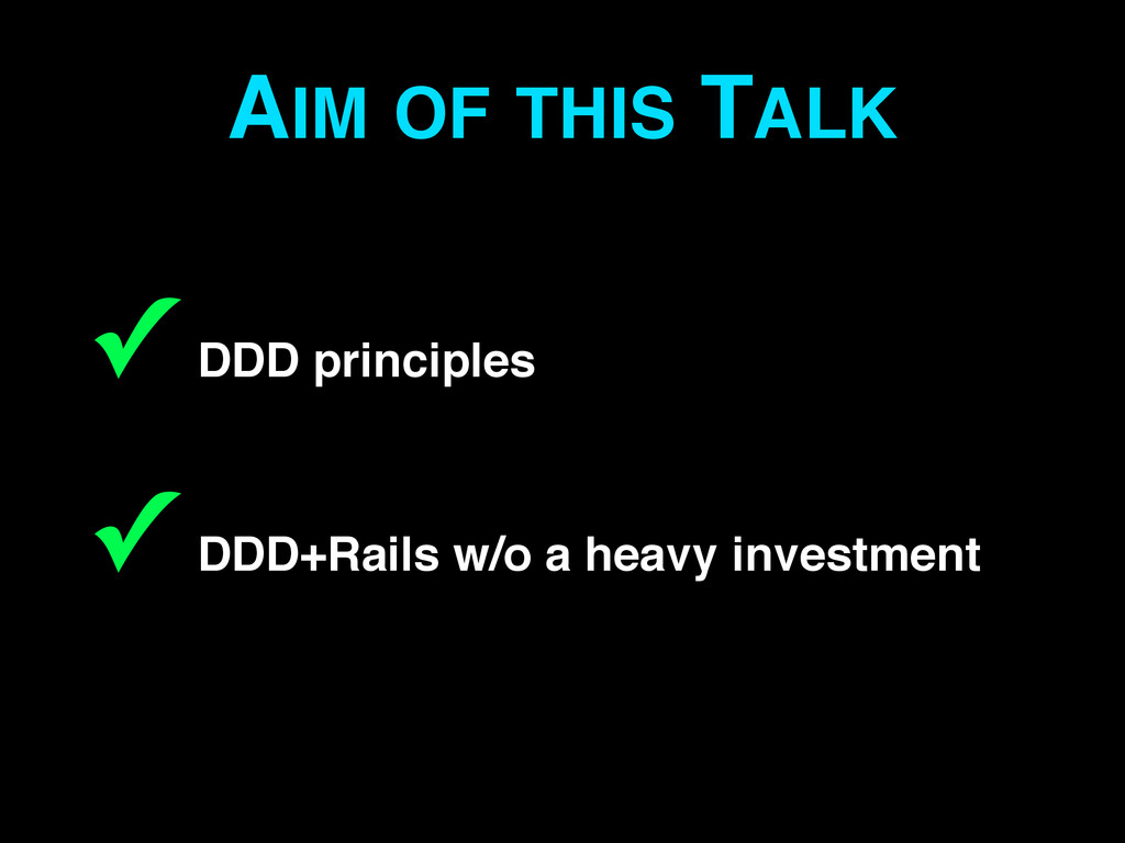 AIM OF THIS TALK ✓ DDD principles 