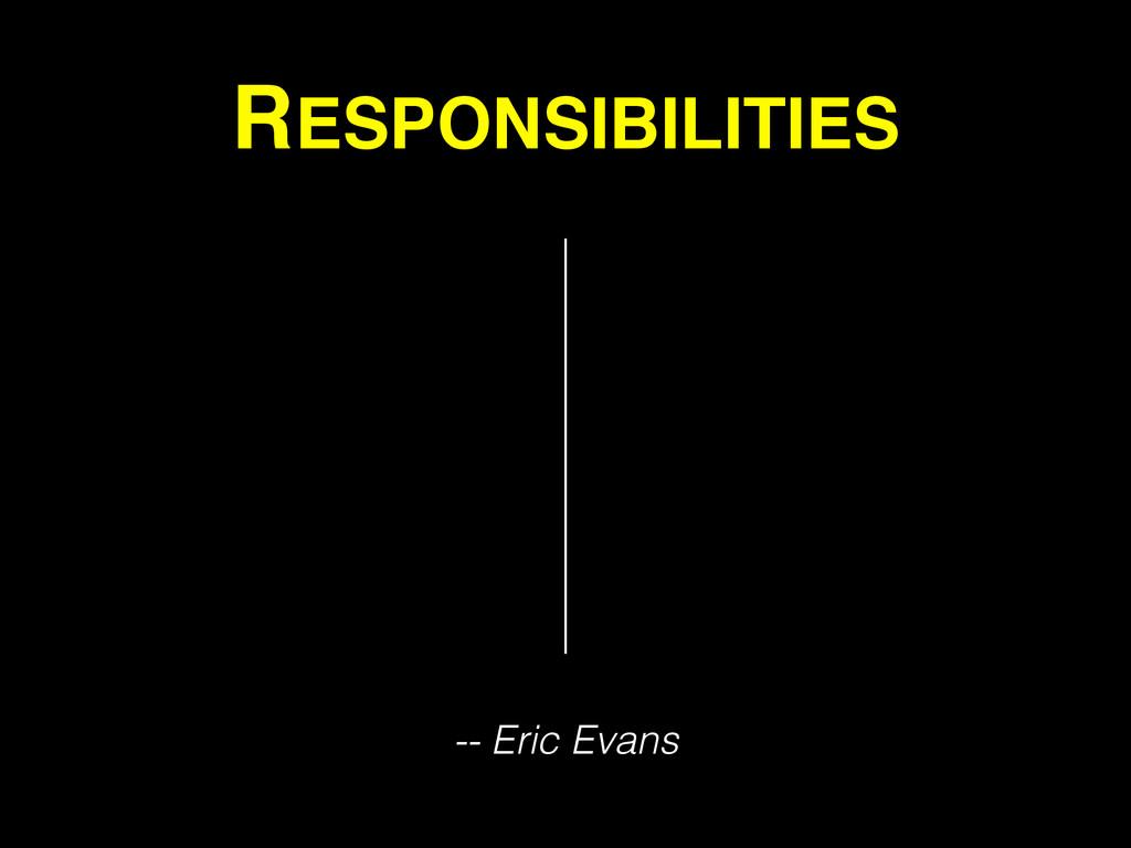RESPONSIBILITIES -- Eric Evans