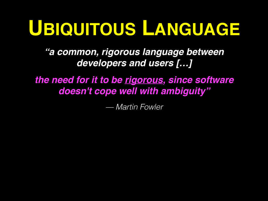 "UBIQUITOUS LANGUAGE ""a common, rigorous languag..."