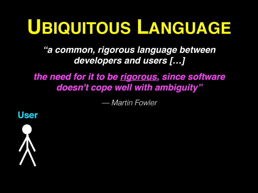 "UBIQUITOUS LANGUAGE User ""a common, rigorous la..."