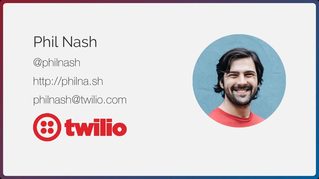 Phil Nash @philnash http://philna.sh philnash@t...