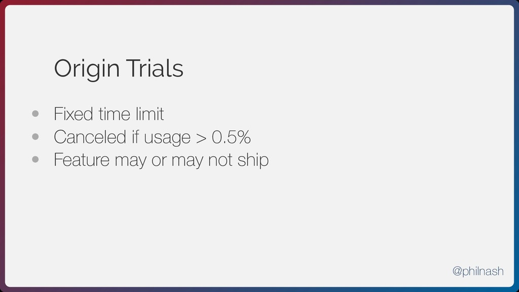Origin Trials • Fixed time limit • Canceled if ...