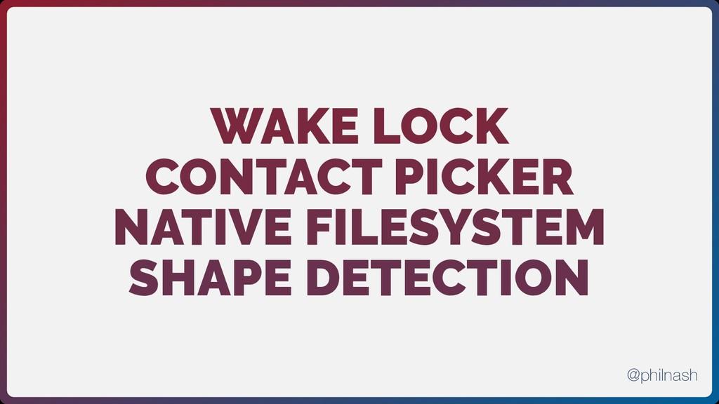 WAKE LOCK CONTACT PICKER NATIVE FILESYSTEM SHAP...