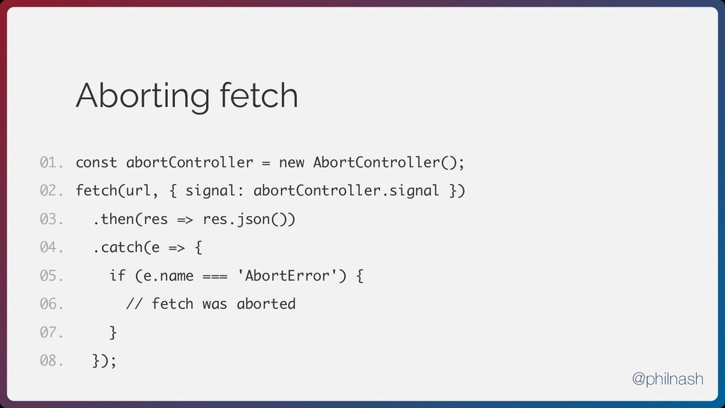 Aborting fetch const abortController = new Abor...