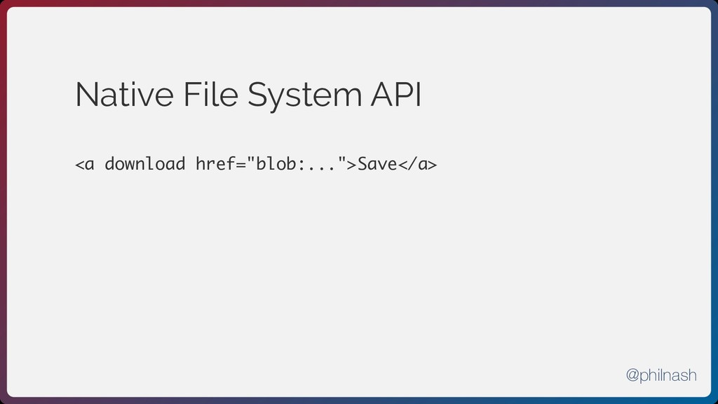 "Native File System API <a download href=""blob:...."