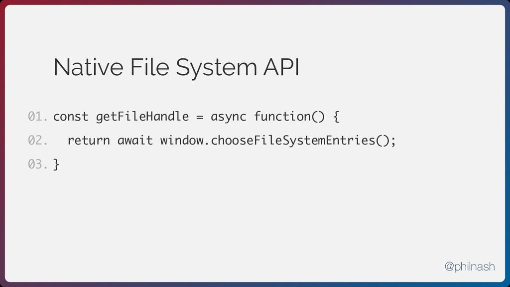 Native File System API const getFileHandle = as...