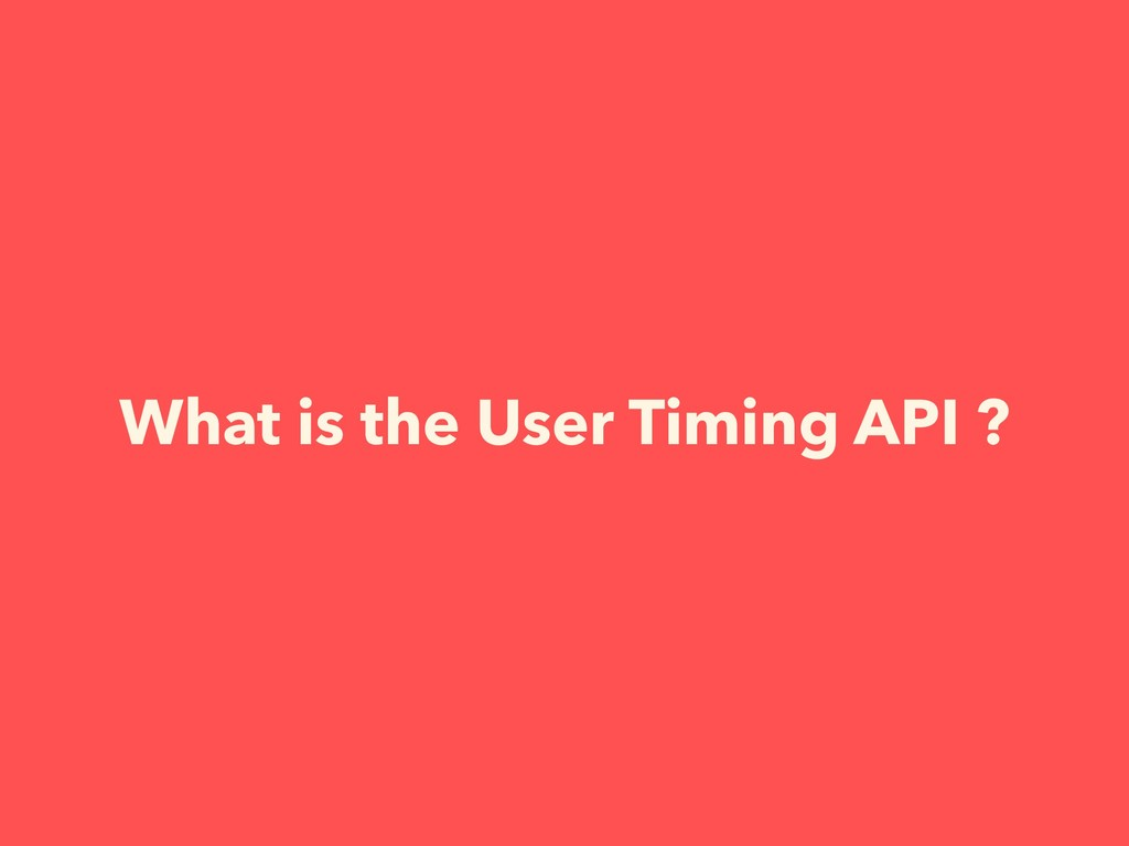 What is the User Timing API ?