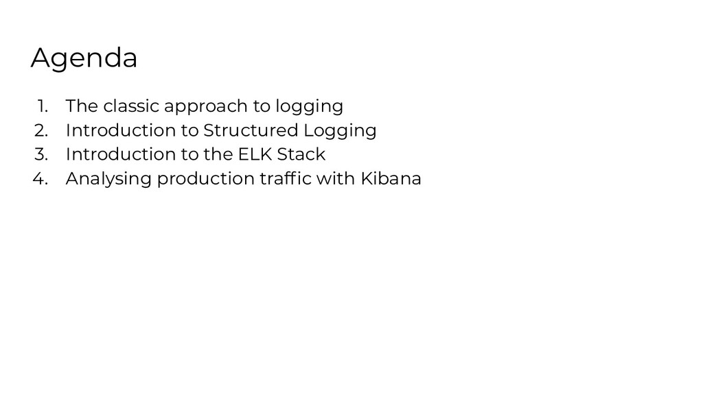Agenda 1. The classic approach to logging 2. In...
