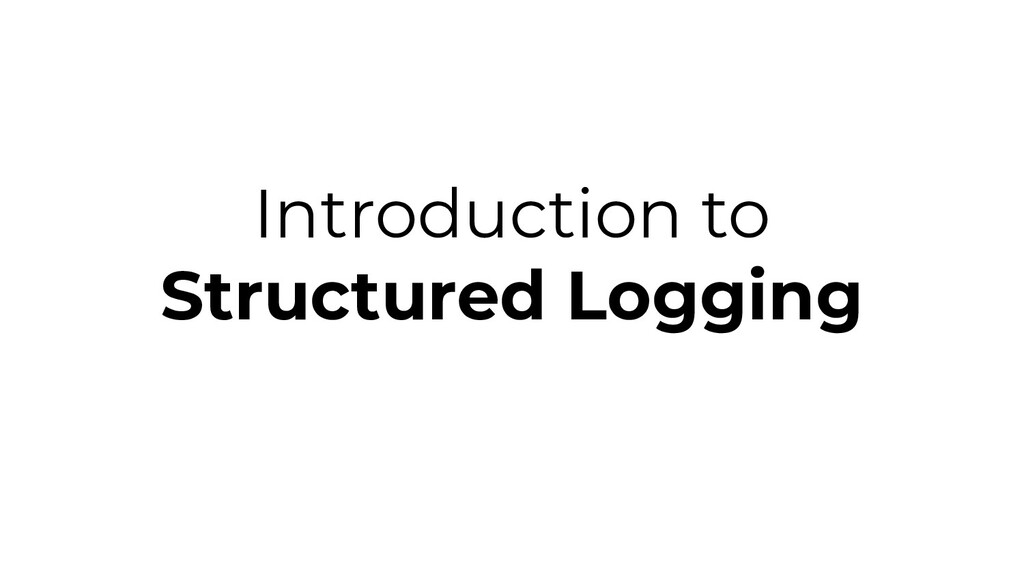 Introduction to Structured Logging