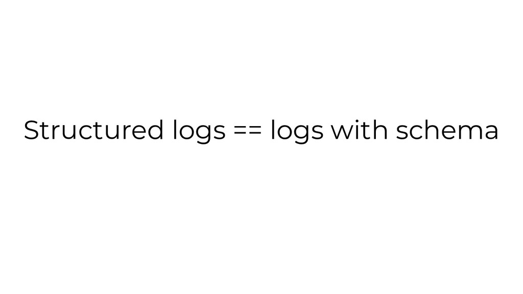 Structured logs == logs with schema