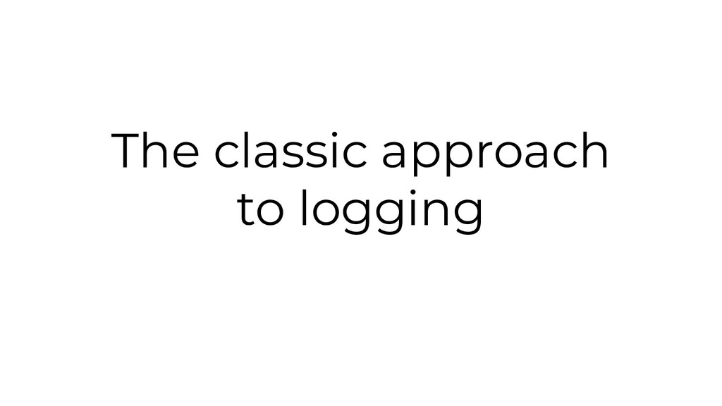 The classic approach to logging