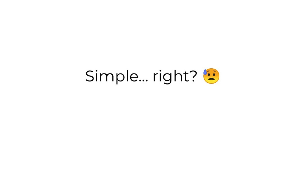 Simple... right?