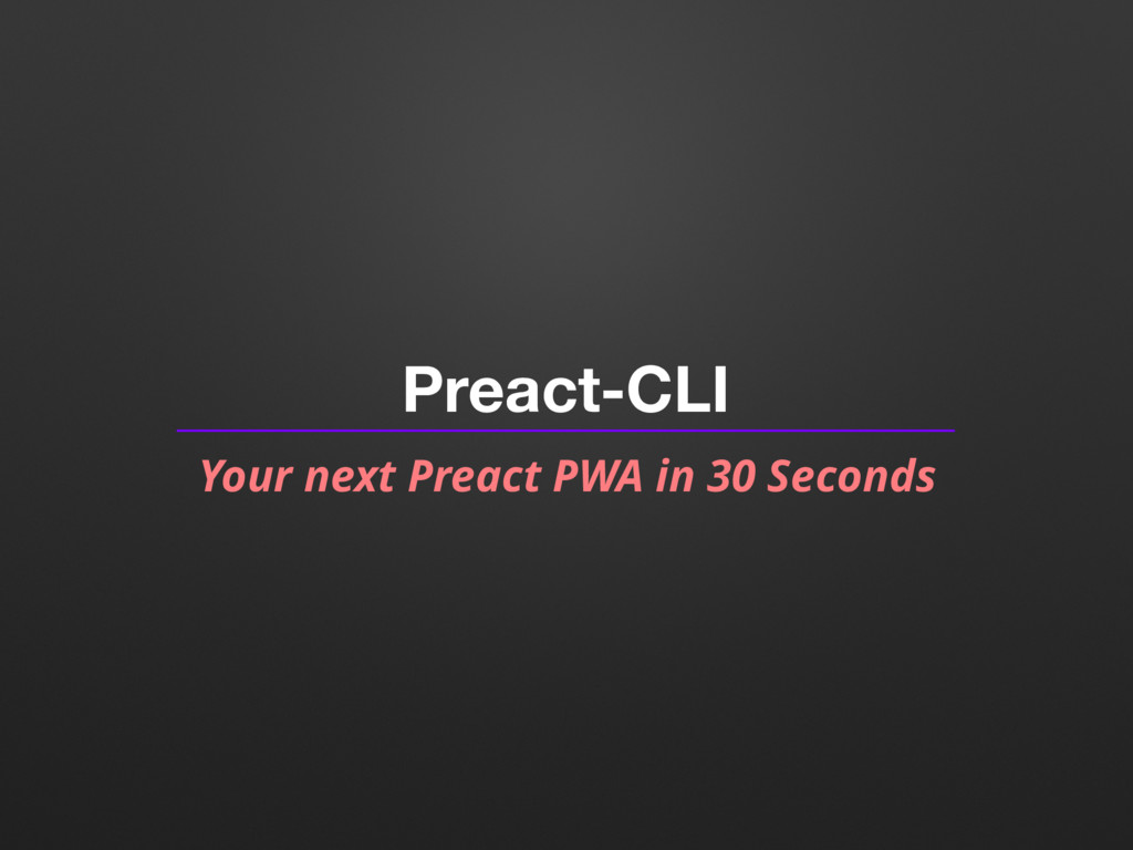 Preact-CLI Your next Preact PWA in 30 Seconds