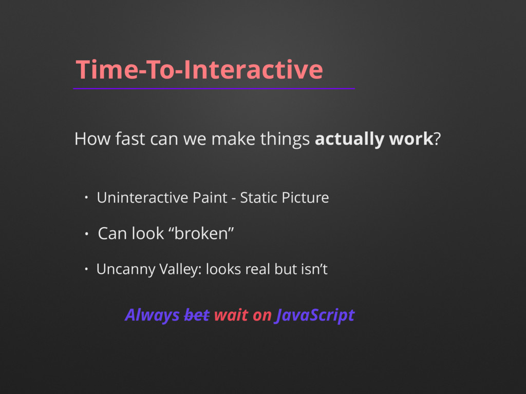 Time-To-Interactive How fast can we make things...