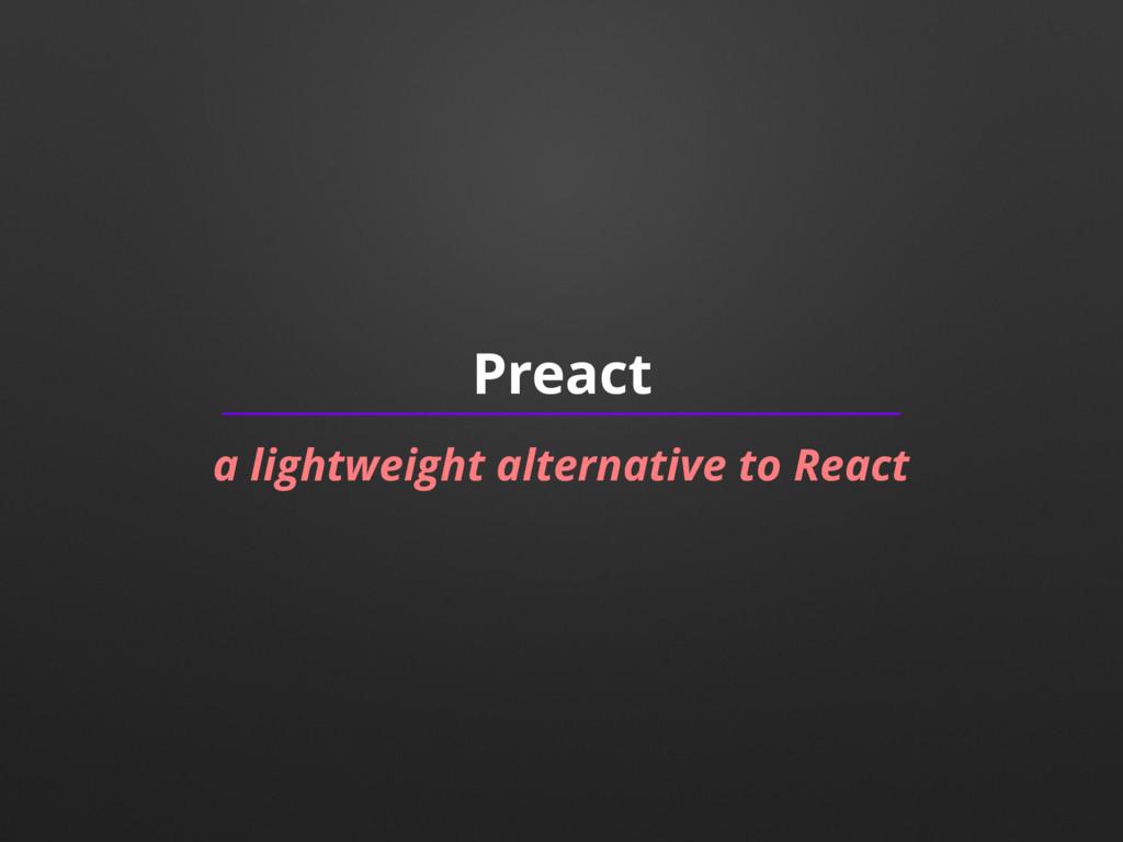 Preact a lightweight alternative to React