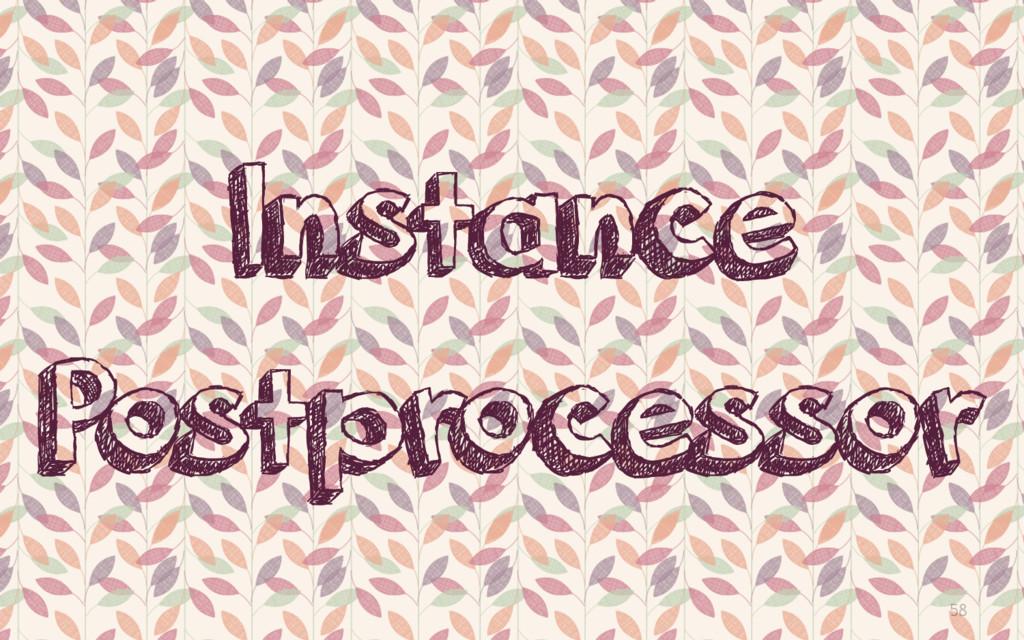 58 Instance Postprocessor