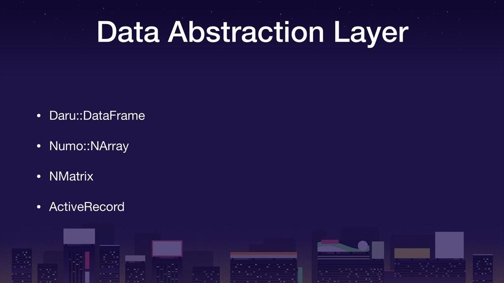 Data Abstraction Layer • Daru::DataFrame  • Num...