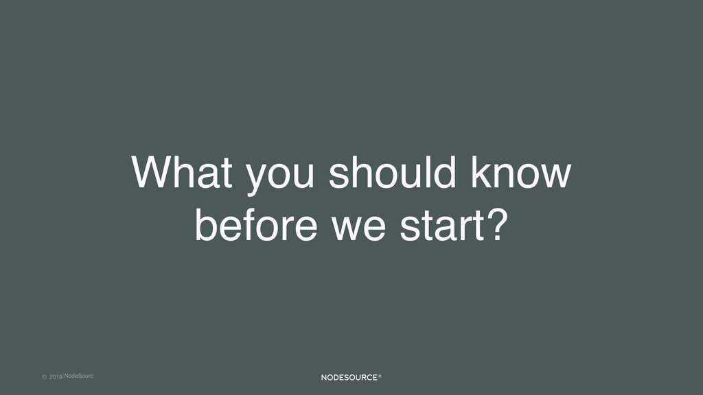 © 2019 NodeSourc e What you should know before ...