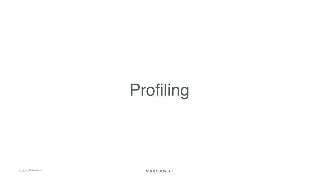 © 2019 NodeSourc e Profiling