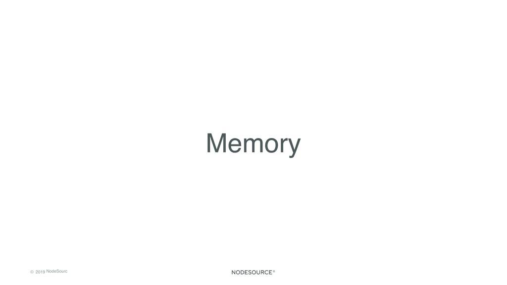 © 2019 NodeSourc e Memory