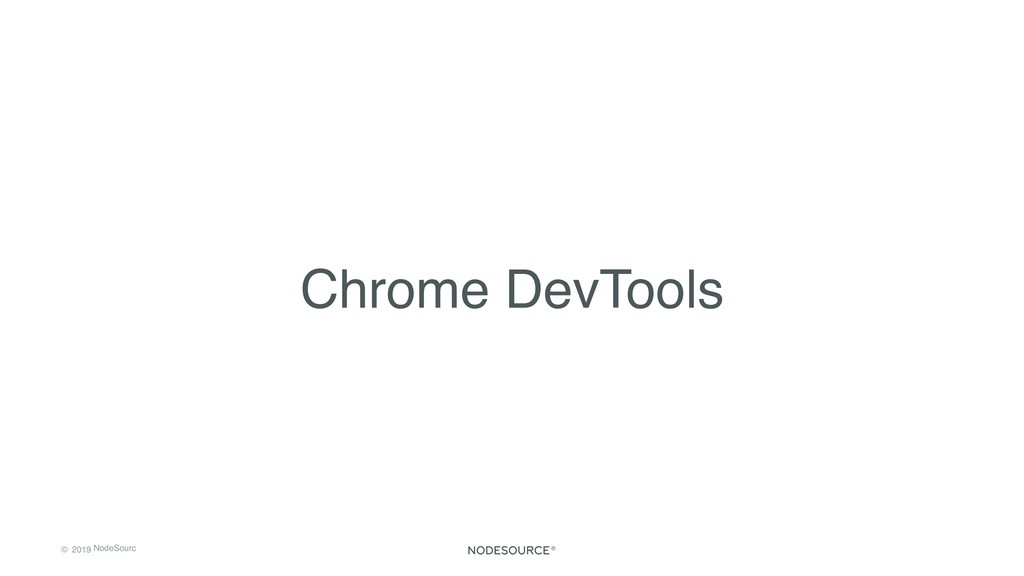 © 2019 NodeSourc e Chrome DevTools