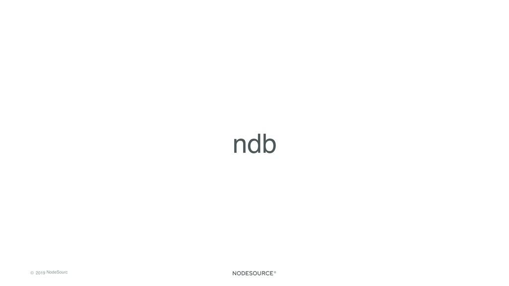 © 2019 NodeSourc e ndb
