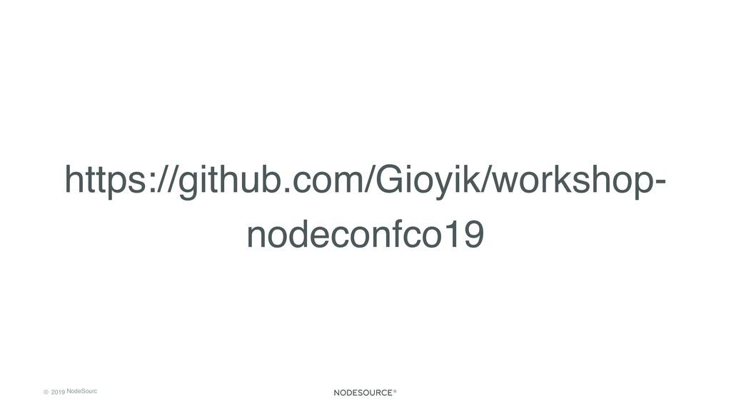 © 2019 NodeSourc e https://github.com/Gioyik/wo...